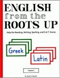 English from the Roots Up: Help for Reading, Writing, Spelling, and S.A.T. Scores: Greek Latin, Vol. 1