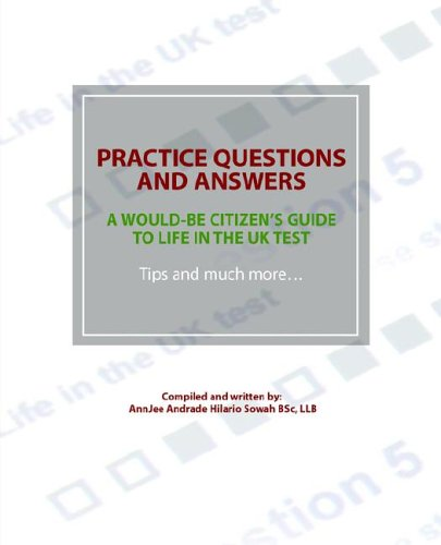 Practice Questions and Answers - A Would-Be Citizen's Guide to Life in the UK Test - Tips and Much More..