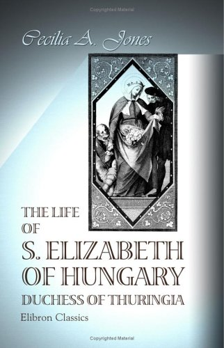 The Life Of S Elizabeth Of Hungary: Duchess Of Thuringia