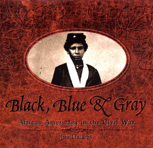 Black, Blue & Gray: African Americans in the Civil War