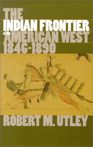 The Indian Frontier of the American West, 1846-1890 by Robert M. Utley