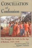 Conciliation and Confession: The Struggle for Unity in the Age of Reform, 1415-1648