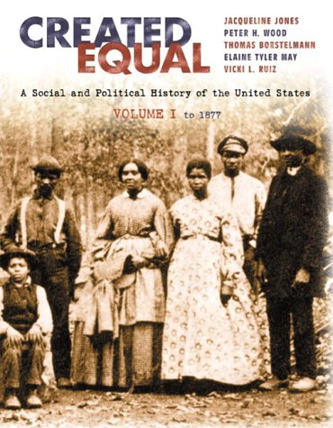 Created Equal: A Social and Political History Fo the United States, Volume I: To 1877 (Chapters 1-15