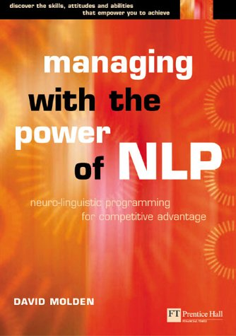 Managing with the Power of NLP: A Powerful New Tool to Lead, Communicate and Innovate