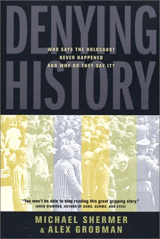 Denying History: Who Says the Holocaust Never Happened & Why Do They Say It?