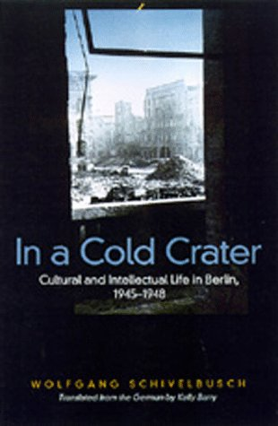 In a Cold Crater: Cultural and Intellectual Life in Berlin, 1945-1948
