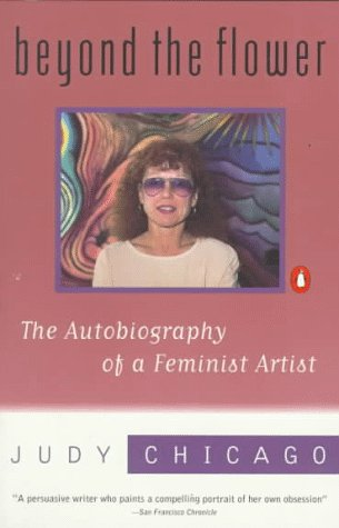 Beyond the Flower: The Autobiography of a Feminist Artist by Judy