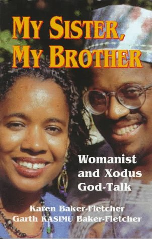 My Sister My Brother Womanist And Xodus God Talk By Karen Baker