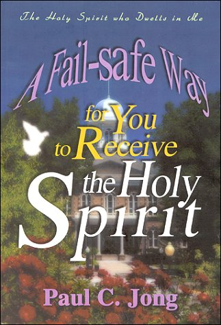 A fail-safe way for you to receive the holy spirit by Paul C