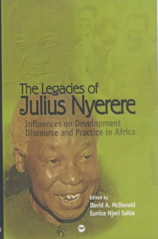 The Legacies of Julius Nyerere: Influences on Development Discourse and Practice in Afirca