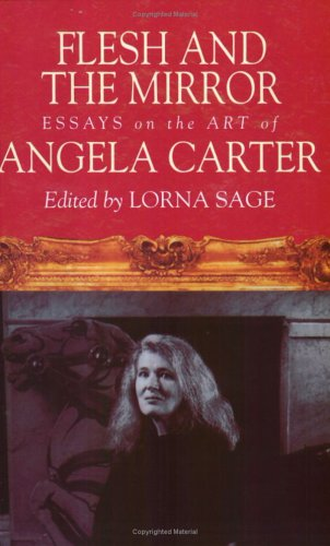 flesh and the mirror essays on the art of angela carter by lorna sage 355547