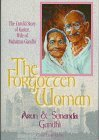 The Forgotten Woman: The Untold Story of Kastur, Wife of Mahatma Gandhi
