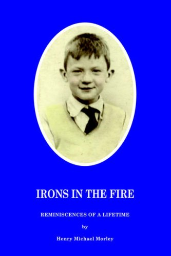 Irons in the Fire: Reminiscences of a Lifetime
