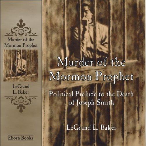 Murder Of The Mormon Prophet: Political Prelude To The Death Of Joseph Smith (Eborn Books Mormon Library Series)