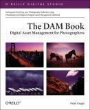 The DAM Book: Digital Asset Management for Photographers: Digital Asset Management for Photographers