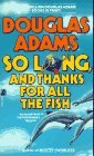 So Long, and Thanks for All the Fish (Hitchhiker's Guide, #4)
