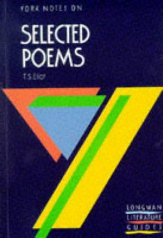 York Notes on Selected Poems of T.S. Eliot (York Notes)