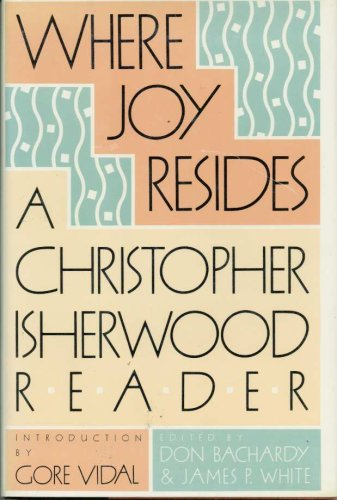 Where Joy Resides: A Christopher Isherwood Reader