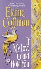 If My Love Could Hold You by Elaine Coffman