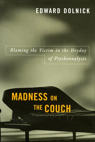 Ebook Madness on the Couch: Blaming the Victim in the Heyday of Psychoanalysis by Edward Dolnick TXT!