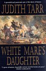 White Mare's Daughter by Judith Tarr