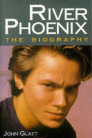 River Phoenix: The Biography