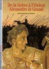 De La Grece A L'orient: Alexandre Le Grand (Histoire) (French Edition)