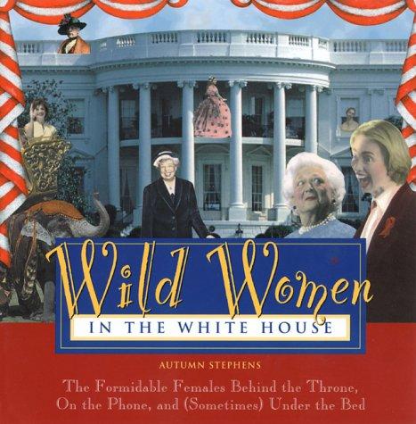 Wild Women in the White House