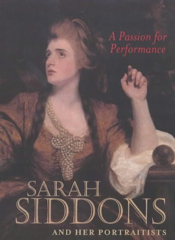 A Passion for Performance: Sarah Siddons and Her Portraitists