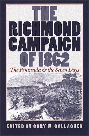 The Richmond Campaign of 1862 by Gary W. Gallagher