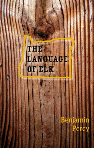 The Language of Elk by Benjamin Percy