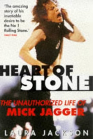 Heart of Stone: The Unauthorized Life of Mick Jagger