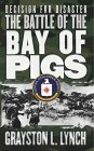 Decision for Disaster: The Battle of the Bay of Pigs
