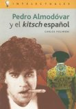 Pedro Almodovar Y El Kitsch Espanol/ Pedro Almodovar and the Spanish Kitsch (Intelectuales / Intellectuals)