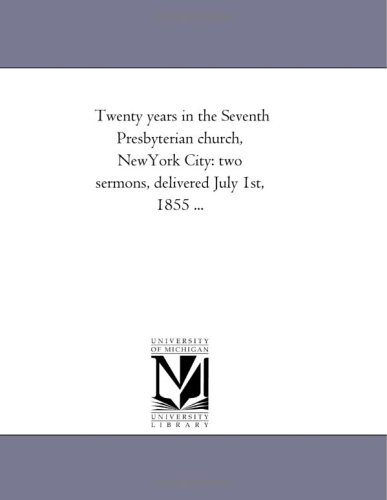Twenty years in the Seventh Presbyterian church, NewYork City: two sermons, delivered July 1st, 1855 ...