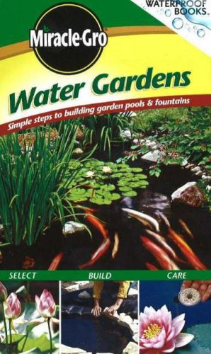 Miracle Gro Water Gardens: Simple Steps to Building Garden Pools & Fountains