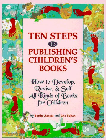 Ten Steps to Publishing Children's Books: How to Develop, Revise & Tell All Kinds of Books for Children