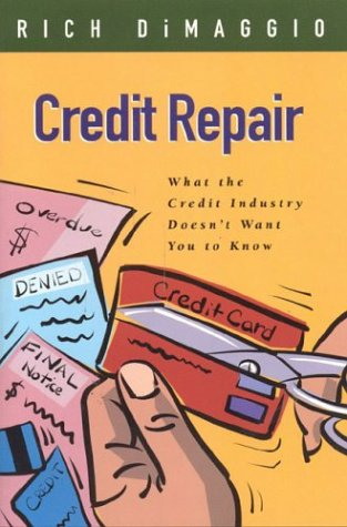 Credit Repair: What the Credit Industry Doesn't Want You to Know