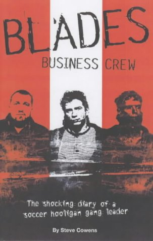 Blades Business Crew: The Shocking Diary of a Soccer Hooligan Top Boy