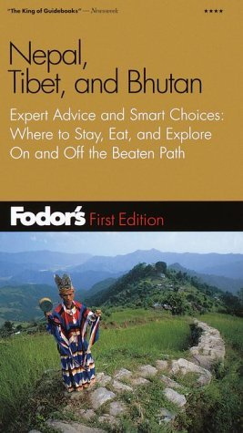 Fodor's Nepal, Tibet, and Bhutan, 1st Edition: Expert Advice and Smart Choices: Where to Stay, Eat, and Explore On and Off the Beaten Path
