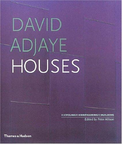 David Adjaye: Houses; Recycling, Reconfiguring, Rebuilding