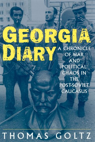Georgia Diary: A Chronicle of War and Political Chaos in the Post-Soviet Caucasus: A Chronicle of War and Political Chaos in the Post-Soviet Caucasus