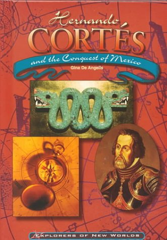 Hernando Cortes and the Conquest of Mexico (Explorers of the New World)