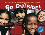 Go Outside: Over 130 Activities for Outdoor Adventures