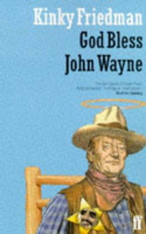God Bless John Wayne by Kinky Friedman
