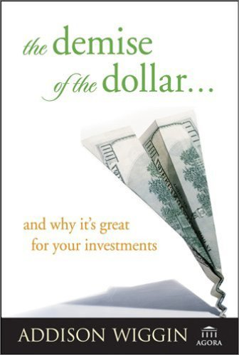 the-demise-of-the-dollar-and-why-it-s-great-for-your-investments