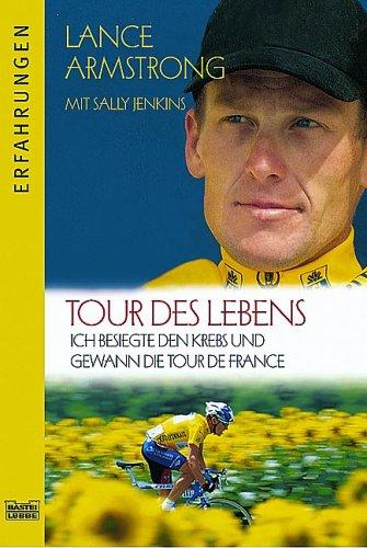 Tour des Lebens - Ich besiegte den Krebs und gewann die Tour ... by Lance Armstrong