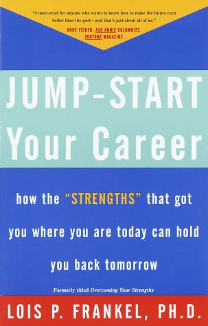 """Jump-Start Your Career: How the """"Strengths"""" That Got You Where You Are Today Can Hold You Back Tomorrow"""