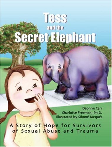 Tess and the Secret Elephant: A Story of Hope for Survivors of Sexual Abuse and Trauma