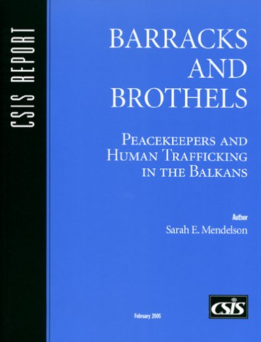 Barracks and Brothels: Peacekeepers and Human Trafficking in the Balkans